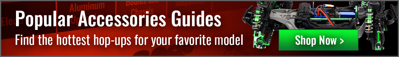 Popular Accessories Guides. Find the hottest hop-ups for your favorite model.